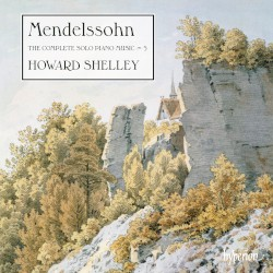 The Complete Solo Piano Music 5 by Mendelssohn ;   Howard Shelley
