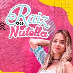 Gabi Martins - Raiz ou Nutella