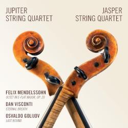 Mendelssohn: Octet in E-flat major, op. 20 / Visconti: Eternal Breath / Golijov: Last Round by Mendelssohn ,   Visconti ,   Golijov ;   The Jupiter String Quartet ,   Jasper String Quartet